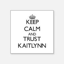 Keep Calm and trust Kaitlynn Sticker