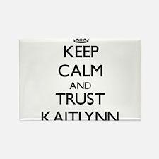 Keep Calm and trust Kaitlynn Magnets