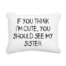 You think Im cute - Sist Rectangular Canvas Pillow