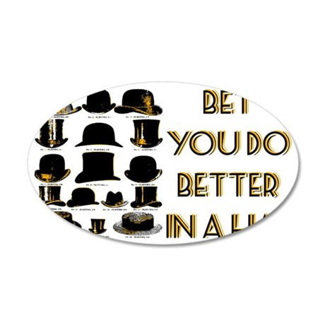 bet you do better in a hat 35x21 Oval Wall Decal