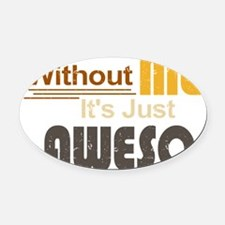 Without Me Oval Car Magnet