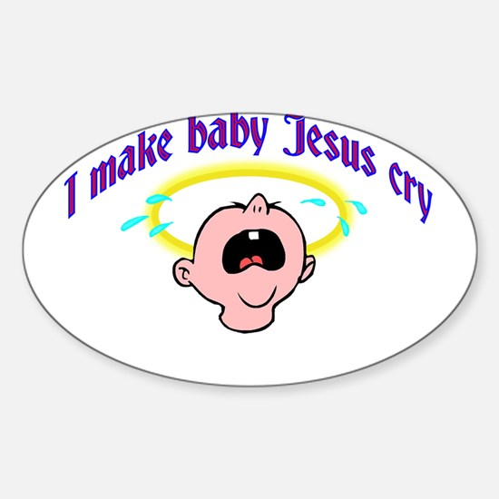 I Make Baby Jesus Cry Oval Decal