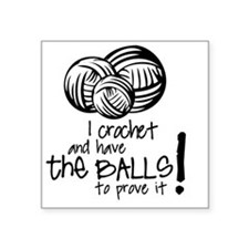 "I crochet and have the ball Square Sticker 3"" x 3"""