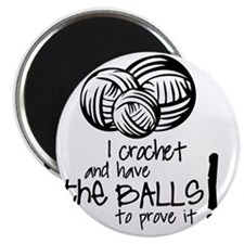 I crochet and have the balls to prove it Magnet