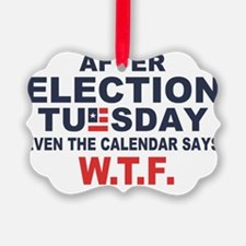 Election Tuesday W T F Ornament