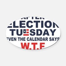 Election Tuesday W T F Oval Car Magnet
