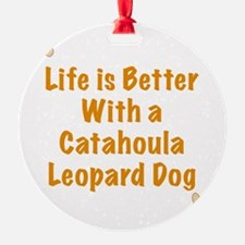 Life is better with a Catahoula Leo Ornament