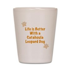 Life is better with a Catahoula Leopard Shot Glass
