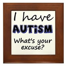 I have autism Whats your excuse? Framed Tile