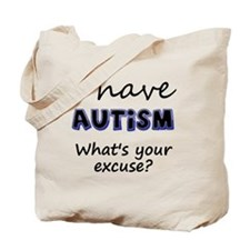 I have autism Whats your excuse? Tote Bag