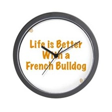 Life is better with a French Bulldog Wall Clock