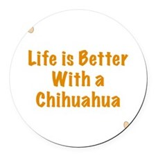 Life is better with a Chihuahua Round Car Magnet