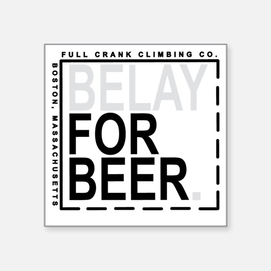 "Belay For Beer. Square Sticker 3"" x 3"""
