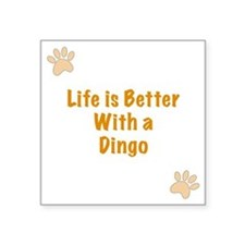"""Life is better with a Dingo Square Sticker 3"""" x 3"""""""