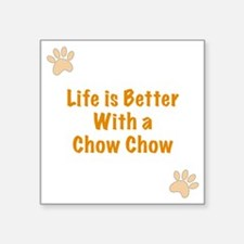 """Life is better with a Chow  Square Sticker 3"""" x 3"""""""