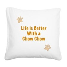 Life is better with a Chow Ch Square Canvas Pillow