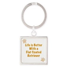 Life is better with a Flat Coated  Square Keychain