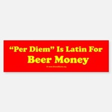 "Per Diem - Latin For ""Beer Money"" Bumper Bumper Bumper Sticker"