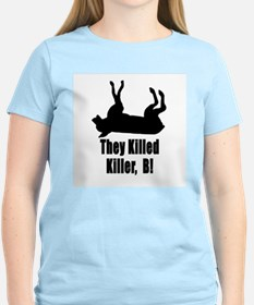 They Killed Killer, B! T-Shirt