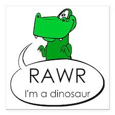 "Rawr I'm a Dinosaur Square Car Magnet 3"" x 3"""