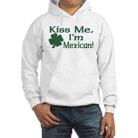 Kiss Me I'm Mexican Hooded Sweatshirt