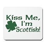 Kiss Me I'm Scottish Mousepad