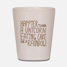 Happier That A Unicorn... Shot Glass