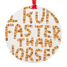 I Run Faster Than Horses. Ornament
