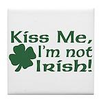 Kiss Me I'm not Irish Tile Coaster