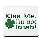 Kiss Me I'm not Irish Mousepad