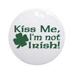 Kiss Me I'm not Irish Ornament (Round)