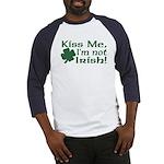 Kiss Me I'm not Irish Baseball Jersey