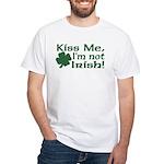 Kiss Me I'm not Irish White T-Shirt