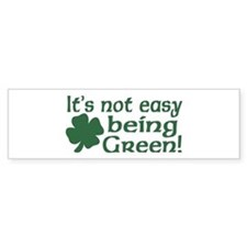 It's not easy being Green Bumper Bumper Sticker
