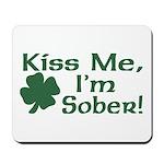 Kiss Me I'm Sober Mousepad