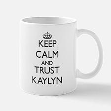 Keep Calm and trust Kaylyn Mugs