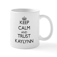 Keep Calm and trust Kaylynn Mugs