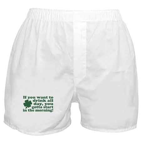 If you want to drink all day Boxer Shorts