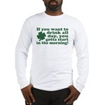 If you want to drink all day Long Sleeve T-Shirt