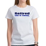 Retired-LifeIsSweetBmprStkr T-Shirt