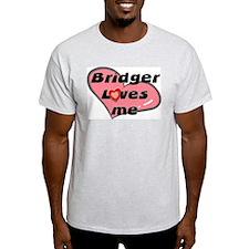 bridger loves me T-Shirt