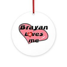 brayan loves me  Ornament (Round)