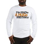 I've Made a Huge Mistake Long Sleeve T-Shirt