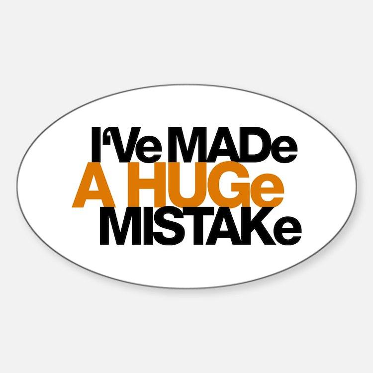 I've Made a Huge Mistake Oval Decal