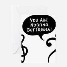 Youre-Nothing-But-Treble-01-a Greeting Card