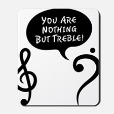 Youre-Nothing-But-Treble-01-a Mousepad