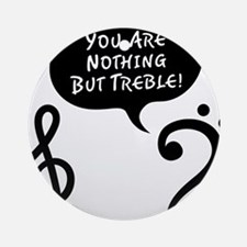 Youre-Nothing-But-Treble-01-a Round Ornament