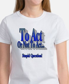 To Act or Not To Act Apparal Tee