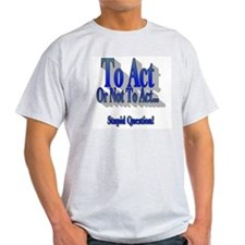 To Act or Not To Act Apparal Ash Grey T-Shirt