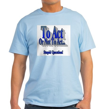 To Act or Not to Act Light T-Shirt